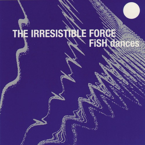 Fish Dances - The Irresistible Force