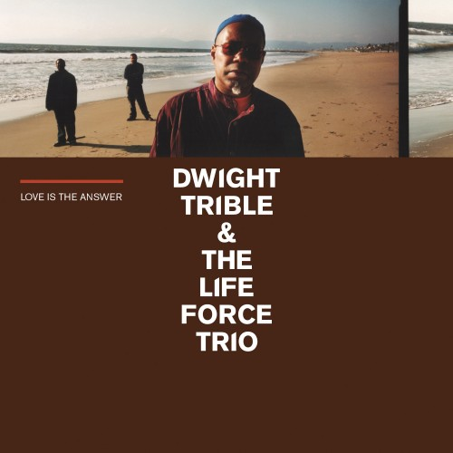 Love Is The Answer - Dwight Trible & The Life Force Trio