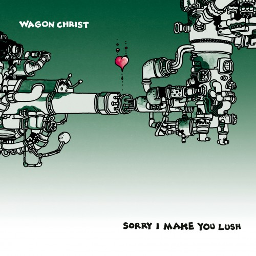 Sorry I Make You Lush - Wagon Christ