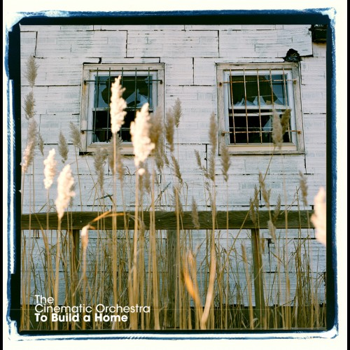 To Build A Home (Versions) - The Cinematic Orchestra